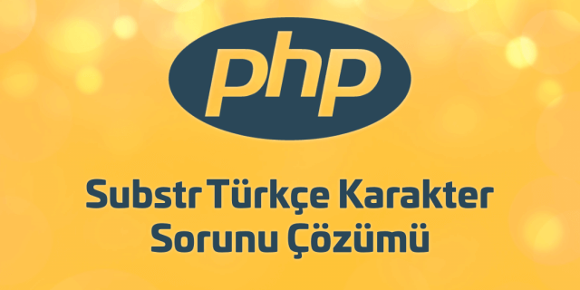 Php substr fonksiyonu Türkçe karakter sorunu çözümü