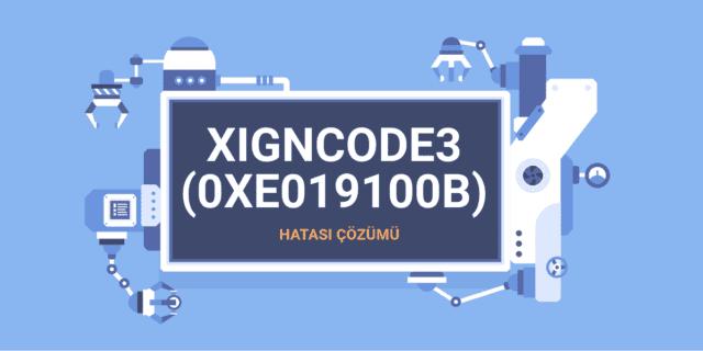 XignCode3 (0XE019100B) Hatası Kesin Çözüm!